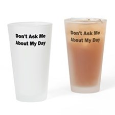 Dont Ask me About my Day Drinking Glass
