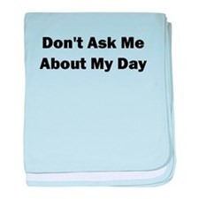 Dont Ask me About my Day baby blanket