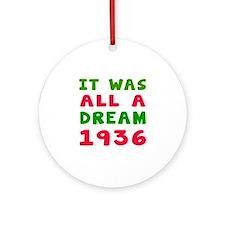 It Was All A Dream 1936 Ornament (Round)