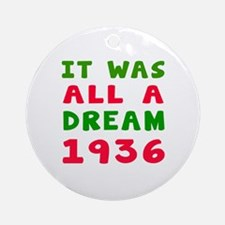It Was All A Dream 1936 Ornament (Round)