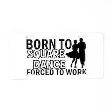 born to square dance designs Aluminum License Plat