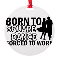 born to square dance designs Ornament
