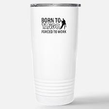 born to tango designs Stainless Steel Travel Mug