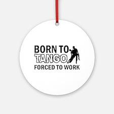 born to tango designs Ornament (Round)