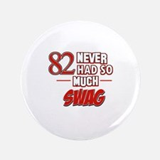 """82 Never had so much swag 3.5"""" Button"""