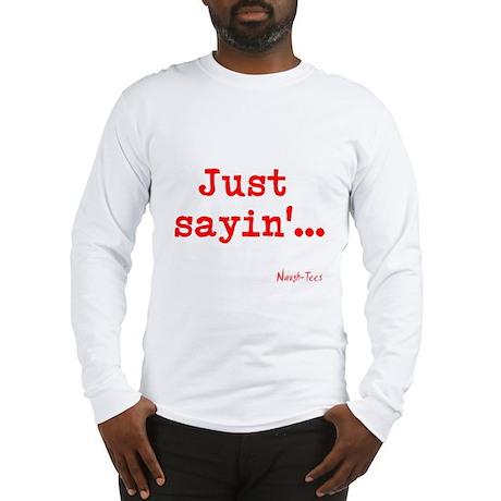 Just sayin red Long Sleeve T-Shirt