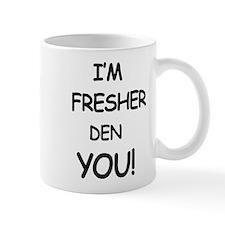 I'm fresher den you Mugs