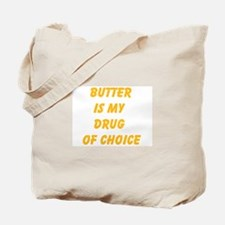 Butter Is My Drug Of Choice Tote Bag