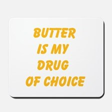 Butter Is My Drug Of Choice Mousepad
