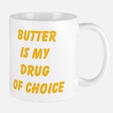 Butter Is My Drug Of Choice Mugs