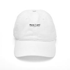 Here I am! - Baseball Cap