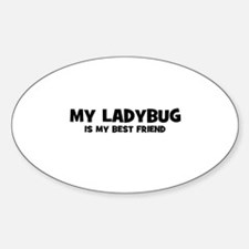 My LADYBUG is my Best Friend Oval Decal