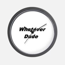 whatever dude t-shirts & more Wall Clock