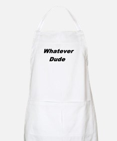 whatever dude t-shirts & more BBQ Apron