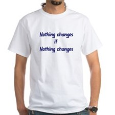 Nothing changes if nothing changes Shirt