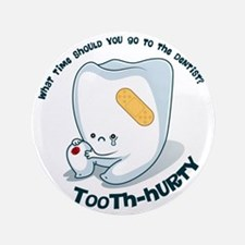 """Tooth-Hurty - Dark Text 3.5"""" Button"""