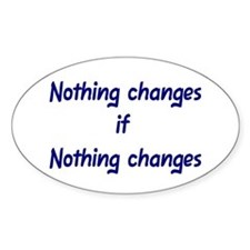 Nothing changes if nothing changes Oval Decal