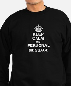 KEEP CALM AND YOUR TEXT! Sweatshirt