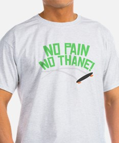 No Pain No Thane! T-Shirt