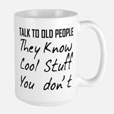 TALK TO OLD PEOPLE THEY KNOW COOL STUFF YOU DONT M