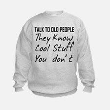 TALK TO OLD PEOPLE THEY KNOW COOL STUFF YOU DONT S
