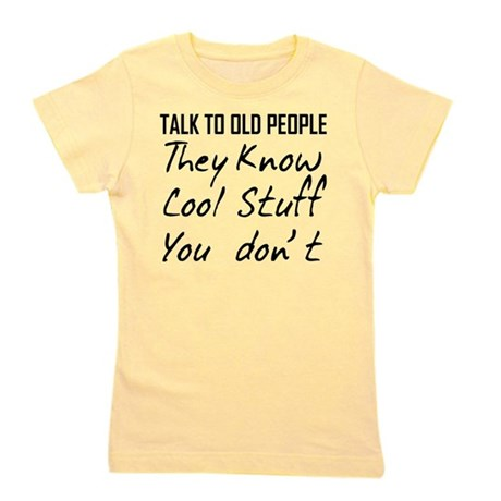 TALK TO OLD PEOPLE THEY KNOW COOL STUFF YOU DONT G