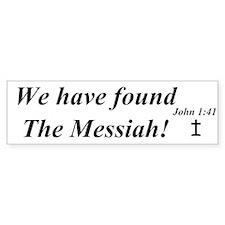 We have found the Messiah! Bumper Bumper Sticker