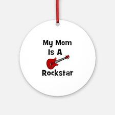 Mom Is A Rockstar! Ornament (Round)