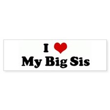 I Love My Big Sis Bumper Car Sticker