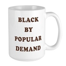 """Black By Popular Demand"" Mug"