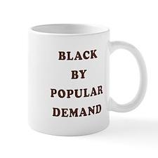 """Black By Popular Demand"" Mug"
