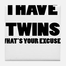 I HAVE TWINS WHATS YOUR EXCUSE Tile Coaster