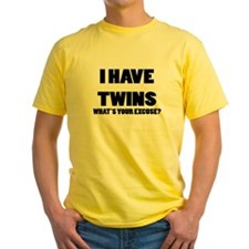 I HAVE TWINS WHATS YOUR EXCUSE T-Shirt