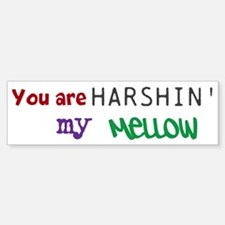 You Are Harshin' My Mellow - Bumper Bumper Sticker