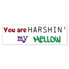 You Are Harshin' My Mellow - Bumper Sticker