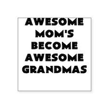 AWESOME MOMS BECOME AWESOME GRANDMAS Sticker