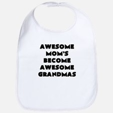 AWESOME MOMS BECOME AWESOME GRANDMAS Bib