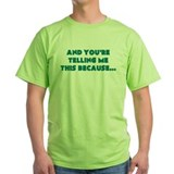 And you 27re telling me this because Green T-Shirt