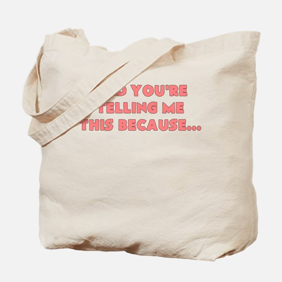 and youre telling me this because Tote Bag