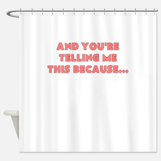and youre telling me this because Shower Curtain