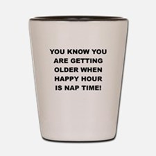 YOU KNOW YOU ARE GETTING OLDER Shot Glass