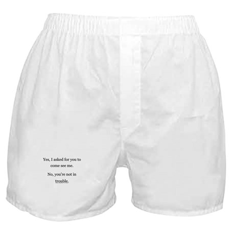 No, You're not in trouble. Boxer Shorts