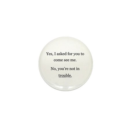 No, You're not in trouble. Mini Button