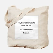 No, You're not in trouble. Tote Bag