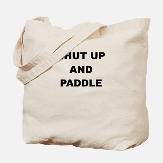 SHUT UP AND PADDLE Tote Bag