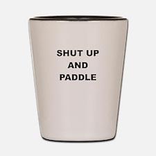 SHUT UP AND PADDLE Shot Glass