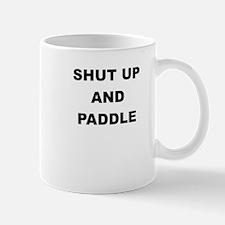 SHUT UP AND PADDLE Mugs