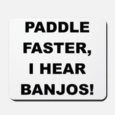 PADDLE FASTER I HEAR BANJOS Mousepad