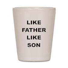 LIKE FATHER LIKE SON Shot Glass
