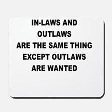 IN LAWS AND OUTLAWS ARE THE SAME THING Mousepad